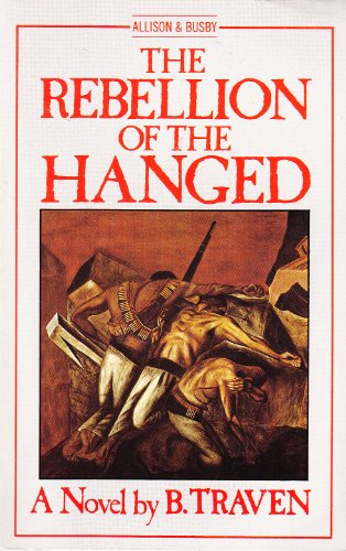 The Rebellion of the Hanged - B. Traven
