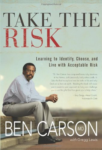 Take the Risk: Learning to Identify, Choose, and Live with Acceptable Risk - Ben Carson  M.D.