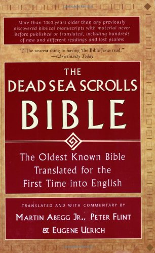 The Dead Sea Scrolls Bible: The Oldest Known Bible Translated for the First Time into English - Martin G. Abegg, Peter Flint, Eugene Ulrich