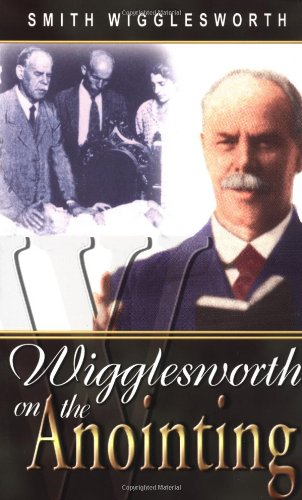 Smith Wigglesworth On The Anointing - Smith Wigglesworth