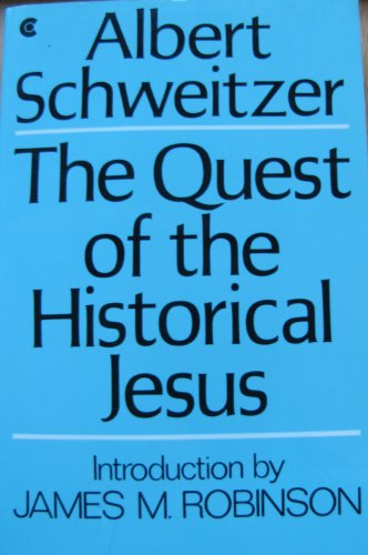 The Quest of the Historical Jesus: A Critical Study of its Progress from Reimarus to Wrede - Albert Schweitzer