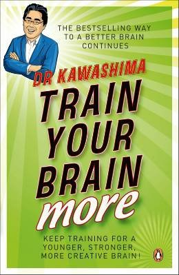 Train Your Brain More: 60 Days to a Better Brain - Ryuta Kawashima