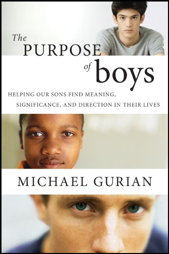 The Purpose of Boys: Helping Our Sons Find Meaning, Significance, and Direction in Their Lives - Michael Gurian
