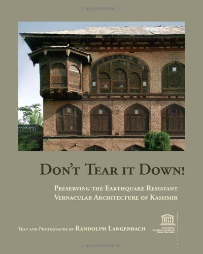 Don't Tear It Down! Preserving the Earthquake Resistant Vernacular Architecture of Kashmir - Randolph Langenbach