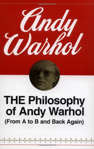 The Philosophy of Andy Warhol: From A to B and Back Again - Andy Warhol
