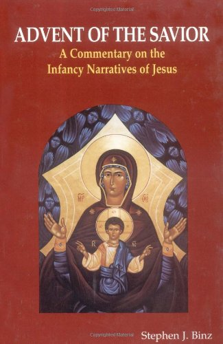 Advent of the Savior: A Commentary on the Infancy Narratives of Jesus - Stephen J. Binz