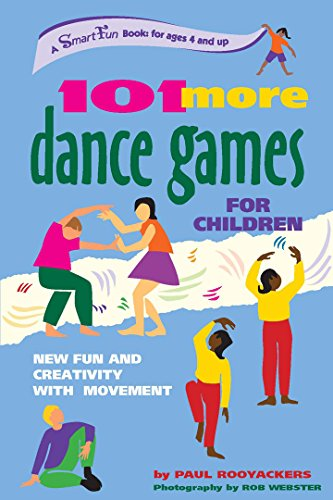 101 More Dance Games for Children: New Fun and Creativity with Movement (SmartFun Activity Books) - Paul Rooyackers