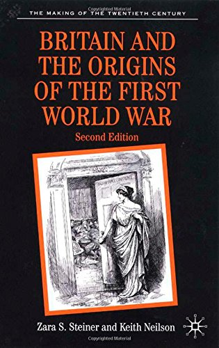 Britain and the Origins of the First World War: Second Edition - Zara S. Steiner; Keith Neilson