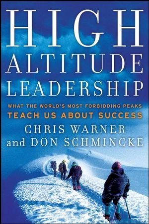 High Altitude Leadership: What the World's Most Forbidding Peaks Teach Us About Success - Chris Warner, Don Schmincke