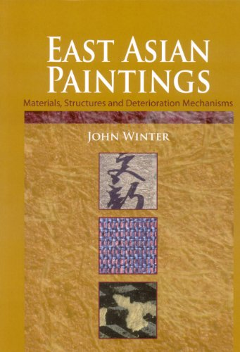 East Asian Paintings: Materials, Structures and Deterioration Mechanisms - John Winter