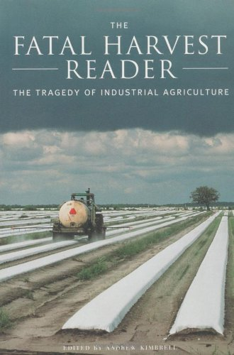 The Fatal Harvest Reader: The Tragedy of Industrial Agriculture - Andrew Kimbrell