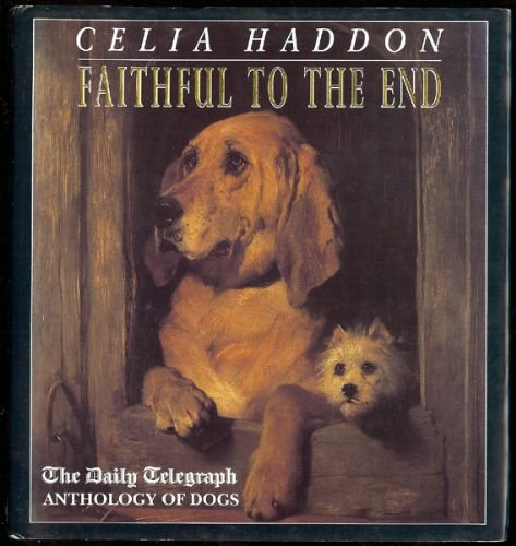 'FAITHFUL TO THE END: ''DAILY TELEGRAPH'' ANTHOLOGY OF DOGS' - CELIA HADDON (EDITOR)