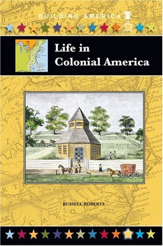Life in Colonial America (Building America) (Building America (Mitchell Lane)) - Russell Roberts