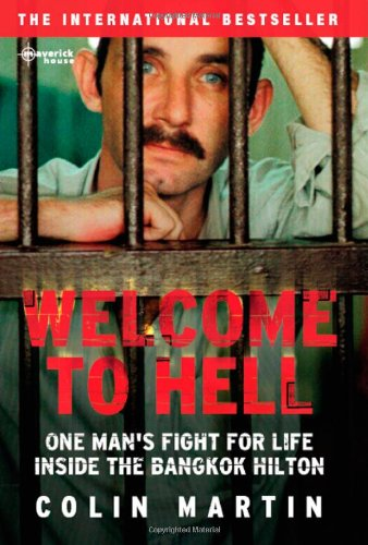 Welcome to Hell: One Man's Fight for Life inside the Bangkok Hilton - Colin Martin