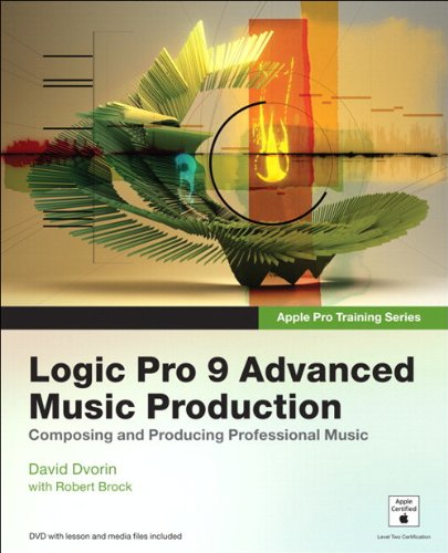 Apple Pro Training Series: Logic Pro 9 Advanced Music Production - David Dvorin; Robert Brock
