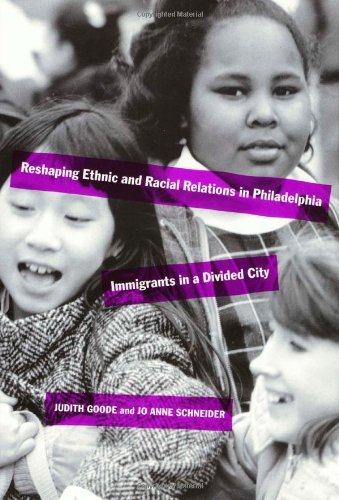 Reshaping Ethnic and Racial  Relations in Philadelphia -  Immigrants in A Divided City - Judith Goode; Jo Ann Schneider