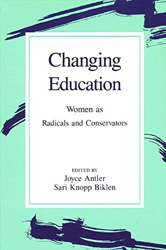 Changing Education: Women As Radicals and Conservators (Suny Series, Feminist Theory in Education) - Joyce Antler