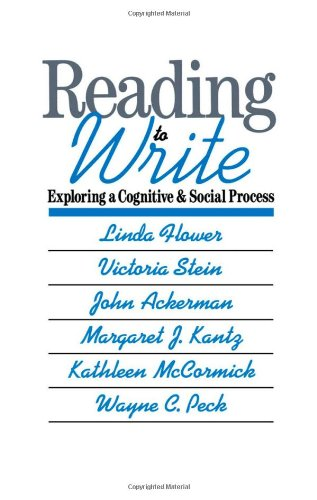 Reading-to-Write: Exploring a Cognitive and Social Process (Social and Cognitive Studies in Writing and Literacy) - Linda Flower; Victoria Stein; John Ackerman; Margaret J. Kantz; Kathleen McCormick; Wayne C. Peck