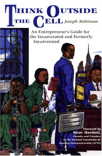 Think Outside the Cell: An Entrepreneur's Guide for the Incarcerated and Formerly Incarcerated - Joseph Robinson