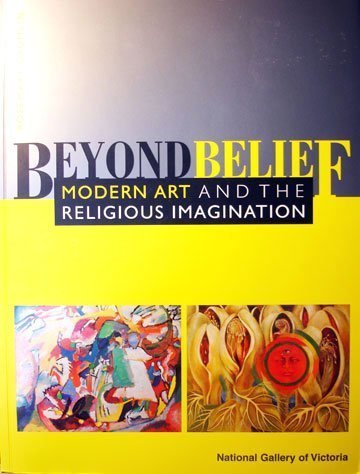 Beyond Belief: Modern Art and the Religious Imagination - Rosemary Crumlin