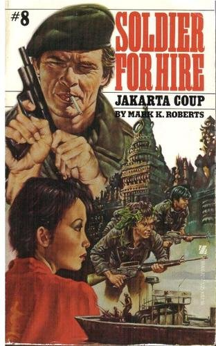 Soldier for Hire No. 8: Jakarta Coup - M. L. Roberts