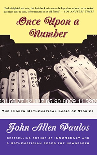 Once Upon A Number: The Hidden Mathematical Logic Of Stories - John Allen Paulos