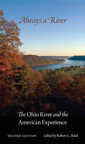 Always a River, Second Edition: The Ohio River and the American Experience - Robert L. Reid