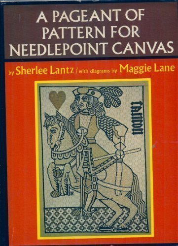 A Pageant of Pattern for Needlepoint Canvas: Centuries of Design, Textures, Stitches: A New Exploration - Sherlee Lantz