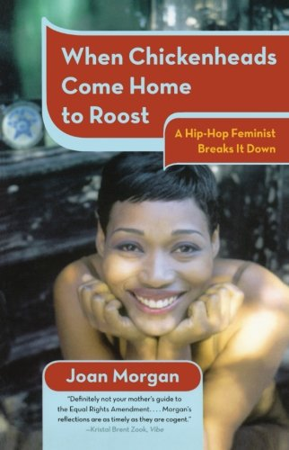 When Chickenheads Come Home to Roost: A Hip-Hop Feminist Breaks It Down - Joan Morgan