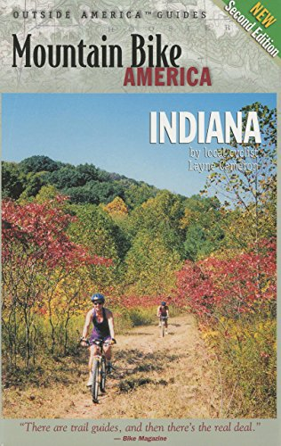 Mountain Bike America: Indiana, 2nd: An Atlas of Indiana's Greatest Off-Road Bicycle Rides (Mountain Bike America Guides) - Layne Cameron