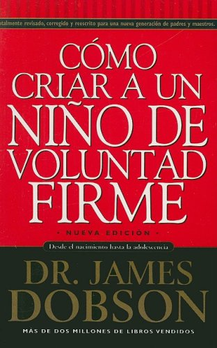 Como Criar A un Nino de Voluntad Firme = The New Strong-Willed Child (Spanish Edition) - James Dobson