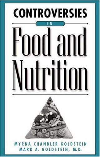 Controversies in Food and Nutrition - Myrna Chandler Goldstein; Mark A. Goldstein M.D.