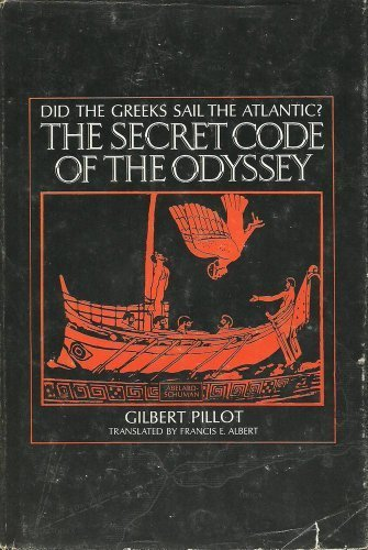 The Secret Code of the Odyssey: Did the Greeks Sail the Atlantic? - Gilbert Pillot