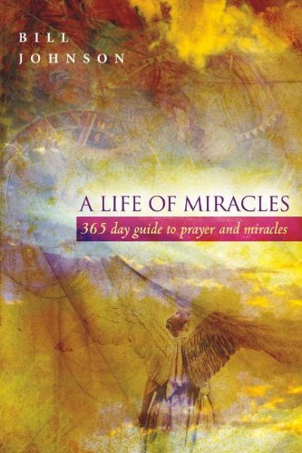Life of Miracles 365 Day Prayer Guide - Bill Johnson