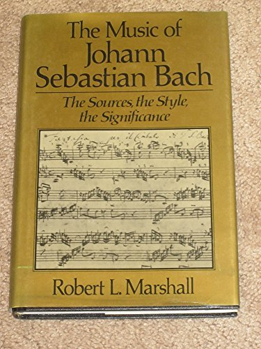 Music of Johann Sebastian Bach: The Sources, the Style, the Significance - Robert L. Marshall
