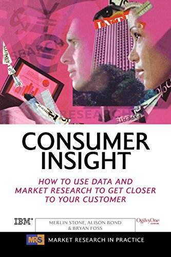 Consumer Insight: How to Use Data and Market Research to Get Closer to Your Customer (Market Research in Practice) - Merlin Stone; Alison Bond; Bryan Foss