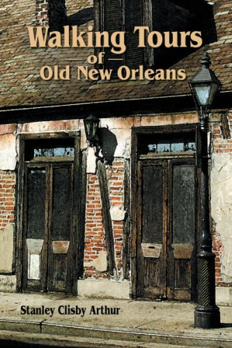 Walking Tours of Old New Orleans - Stanley Clisby Arthur