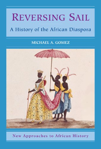 Reversing Sail: A History of the African Diaspora (New Approaches to African History) - Michael A. Gomez