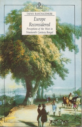 Europe Reconsidered: Perceptions of the West in Nineteenth Century Bengal (Oxford India Paperbacks) - Tapan Raychaudhuri