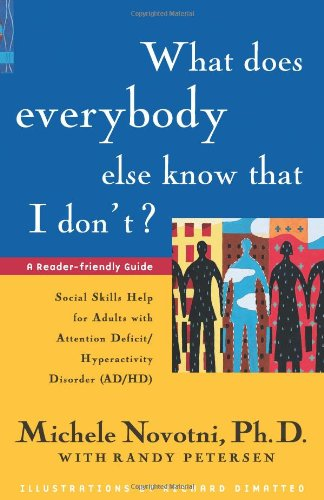 What Does Everybody Else Know That I Don't?: Social Skills Help for Adults with Attention Deficit/Hyperactivity Disorder - Michele Novotni PhD, Randy Petersen