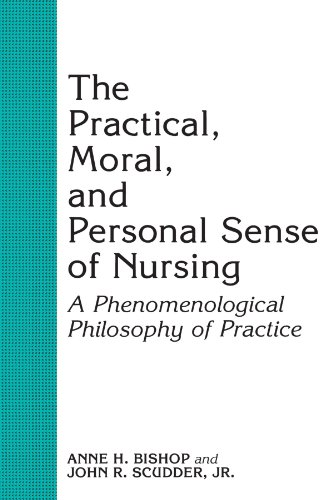 The Practical, Moral, and Personal Sense of Nursing: A Phenomenological Philosophy of Practice - Anne H. Bishop