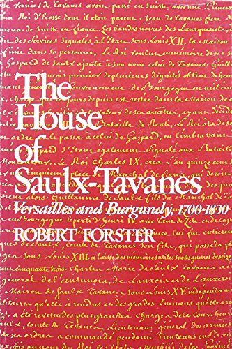 The House of Saulx-Tavanes: Versailles and Burgundy, 1700-1830 - Professor Robert Forster