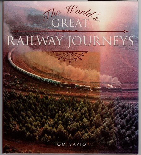The World's Great Railway Journeys - Tom Savio