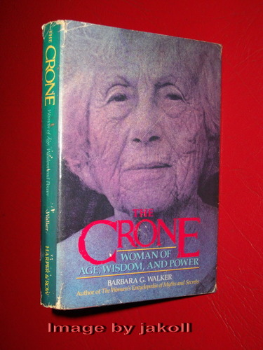The Crone: Women of Age, Wisdom and Power - Barbara G. Walker