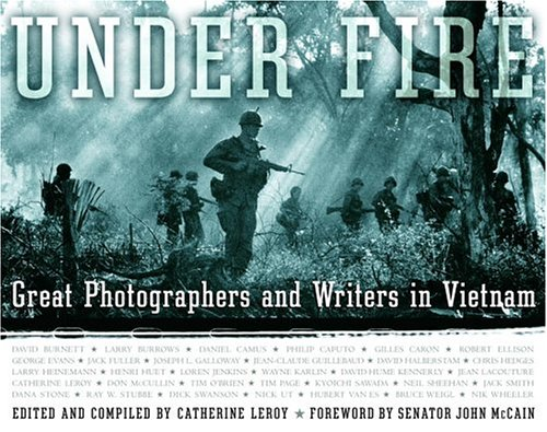Under Fire: Great Photographers and Writers in Vietnam - Catherine Leroy
