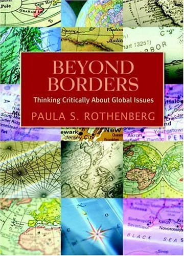 Beyond Borders: Thinking Critically About Global Issues - Paula S. Rothenberg