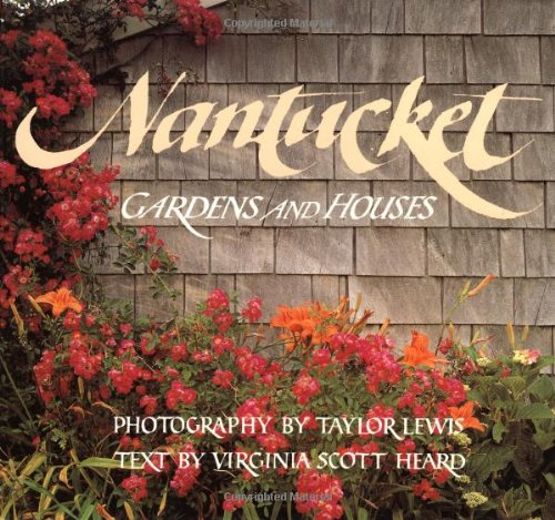 Nantucket: Gardens and Houses - Taylor Lewis, Virginia Heard
