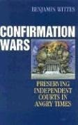 Confirmation Wars: Preserving Independent Courts in Angry Times (Hoover Studies in Politics, Economics, and Society) - Benjamin Wittes
