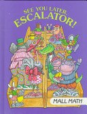 See You Later, Escalator!: Mall Math (I Love Math) - Time-Life Books