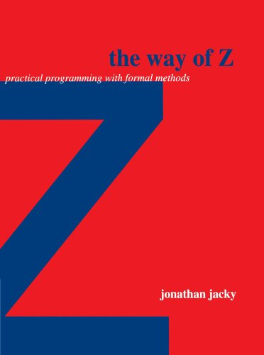 The Way of Z: Practical Programming with Formal Methods - Jonathan Jacky